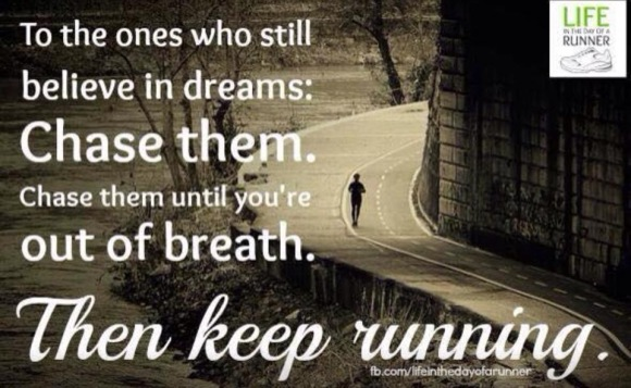 Chase your dreams, then keep running